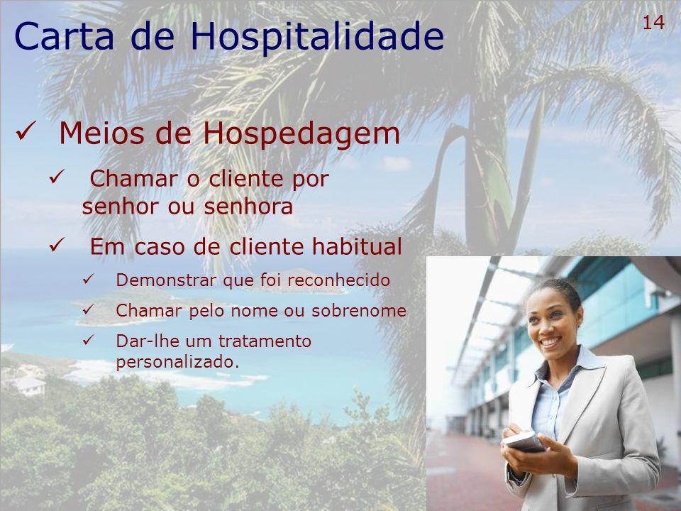 15 Carta de Hospitalidade Meios de Hospedagem Tratar o cliente com espírito de serviço, ou seja: Simpatia Amabilidade Alegria Emoção Entusiasmo Rapidez Objetividade Presteza.
