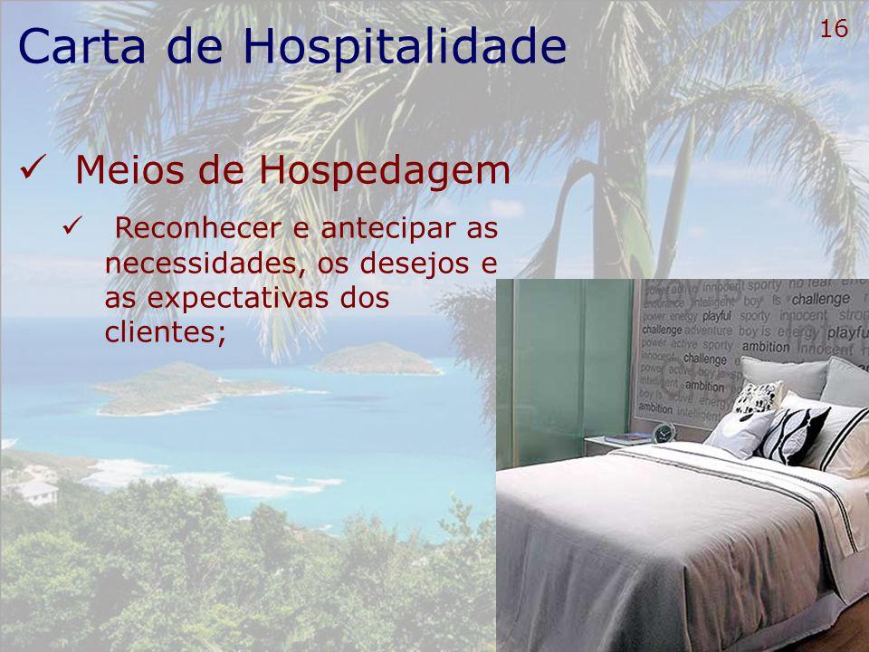 17 Carta de Hospitalidade Meios de Hospedagem Cumprir com a promessa de serviço no que diz respeito a: Oferta de bens e serviços Preços Prazos;