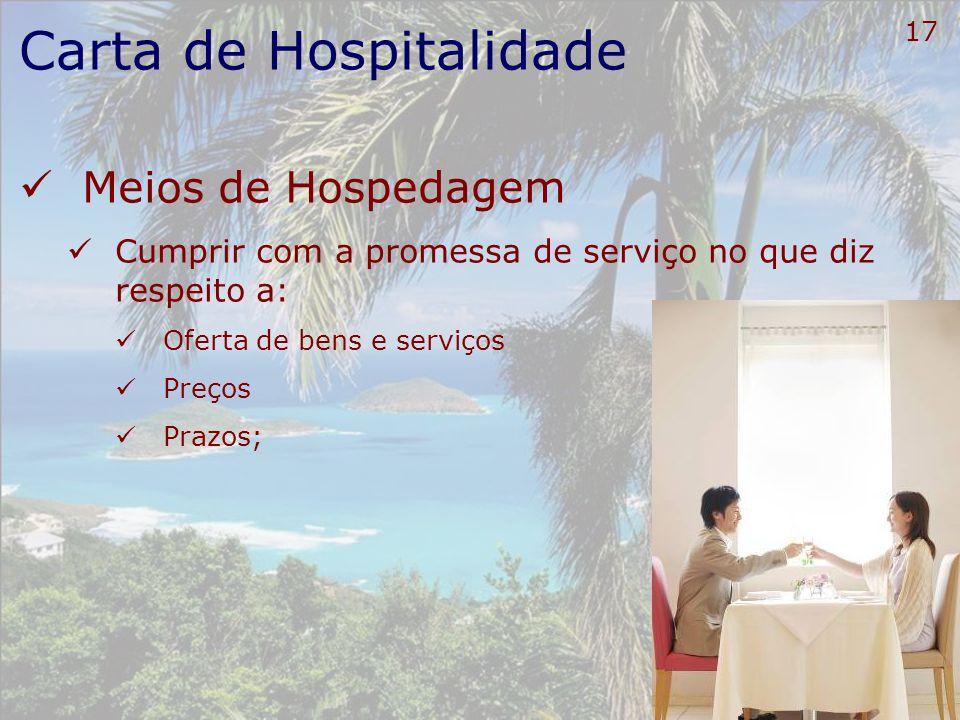 18 Carta de Hospitalidade Meios de Hospedagem Cultivar o espírito de equipe, por intermédio de um ambiente de colaboração com os colegas de todos os setores;
