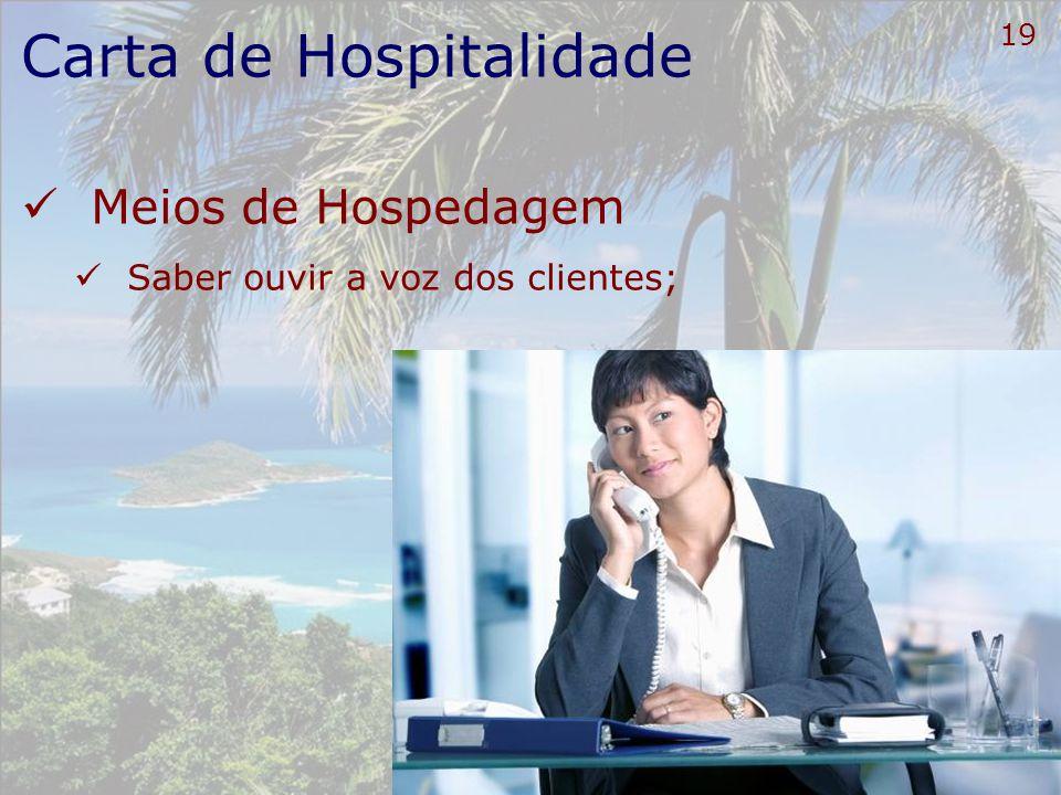 20 Carta de Hospitalidade Meios de Hospedagem Saber recuperar-se dos erros inevitáveis, com tranqüilidade e agilidade;