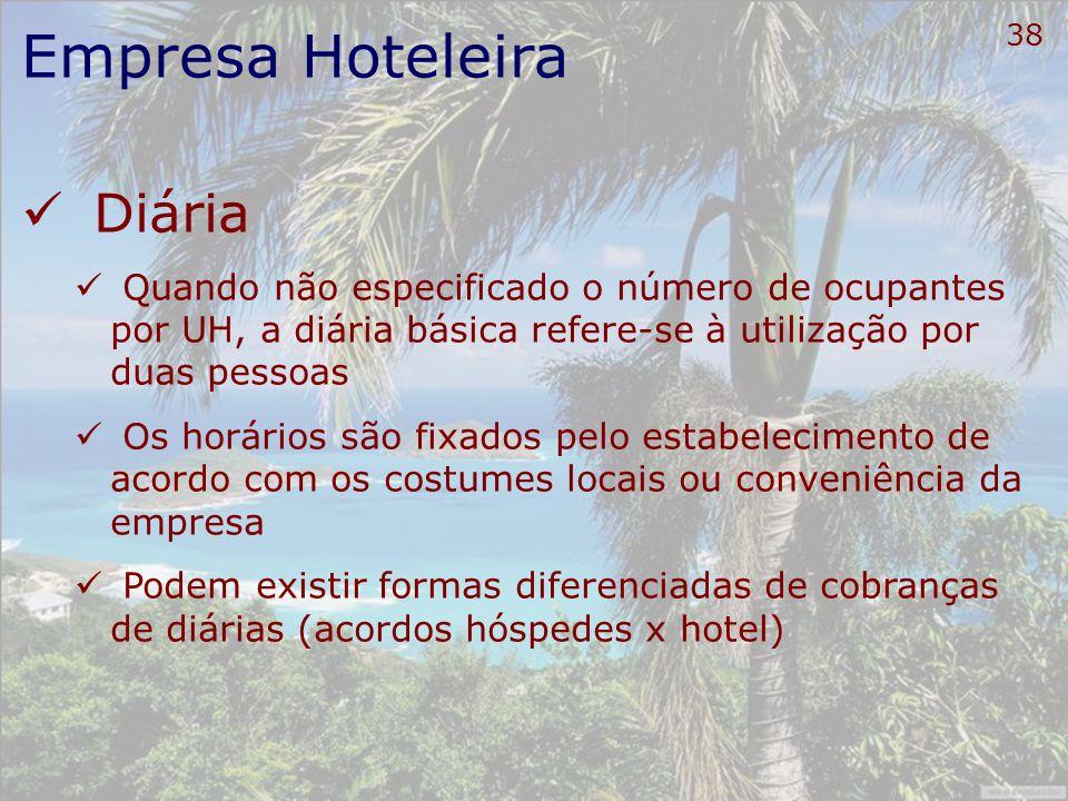 38 Empresa Hoteleira Diária Quando não especificado o número de ocupantes por UH, a diária básica refere-se à utilização por duas pessoas Os horários