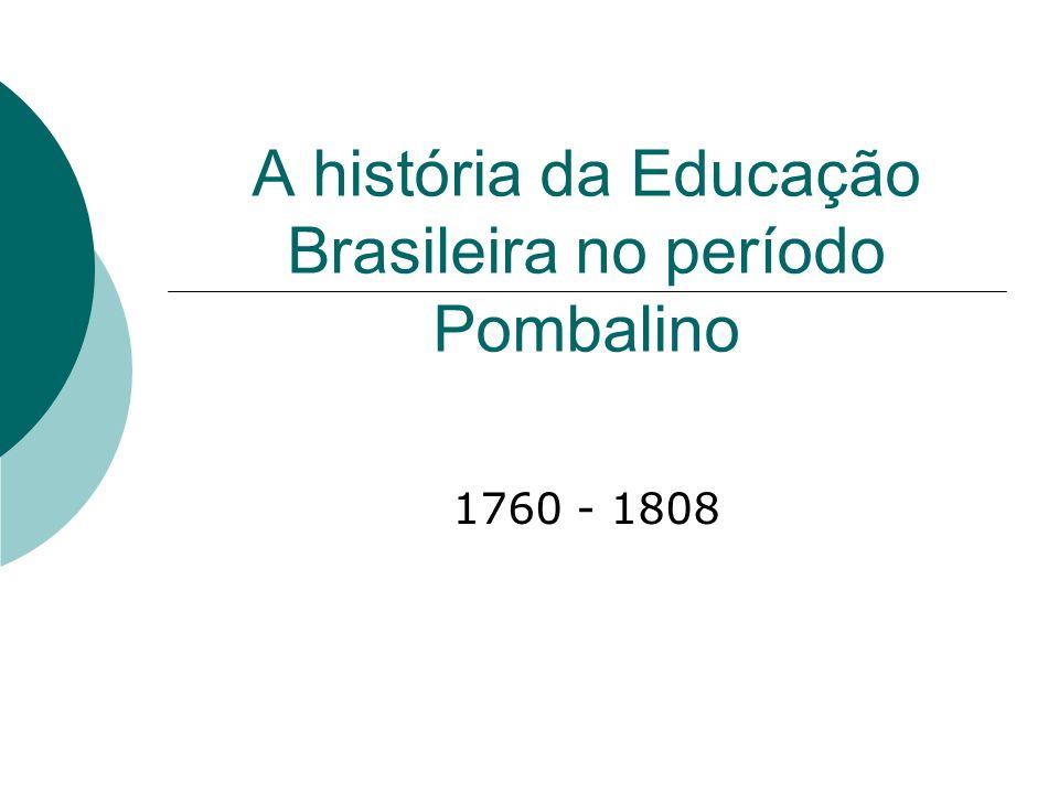 A história da Educação Brasileira no período Pombalino 1760 - 1808