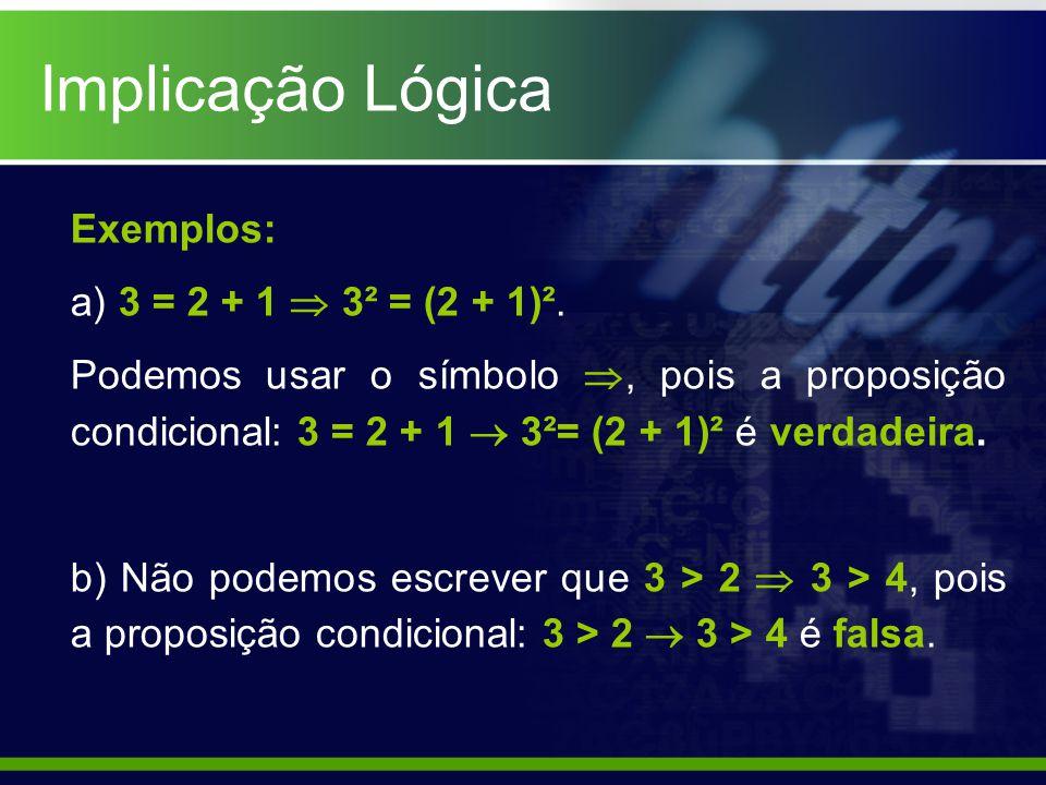 Tautologia e Equivalência Lógica P(p,q,r,...) Q(p,q,r,...) se e somente se: V(P Q) = V (tautológica).