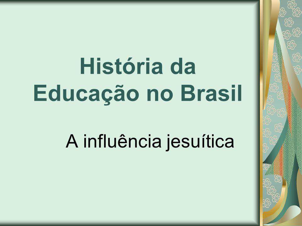 História da Educação no Brasil A influência jesuítica