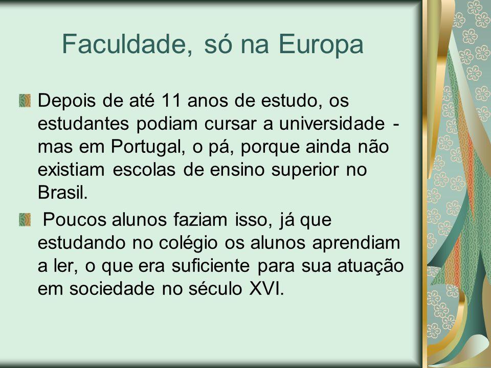 Faculdade, só na Europa Depois de até 11 anos de estudo, os estudantes podiam cursar a universidade - mas em Portugal, o pá, porque ainda não existiam