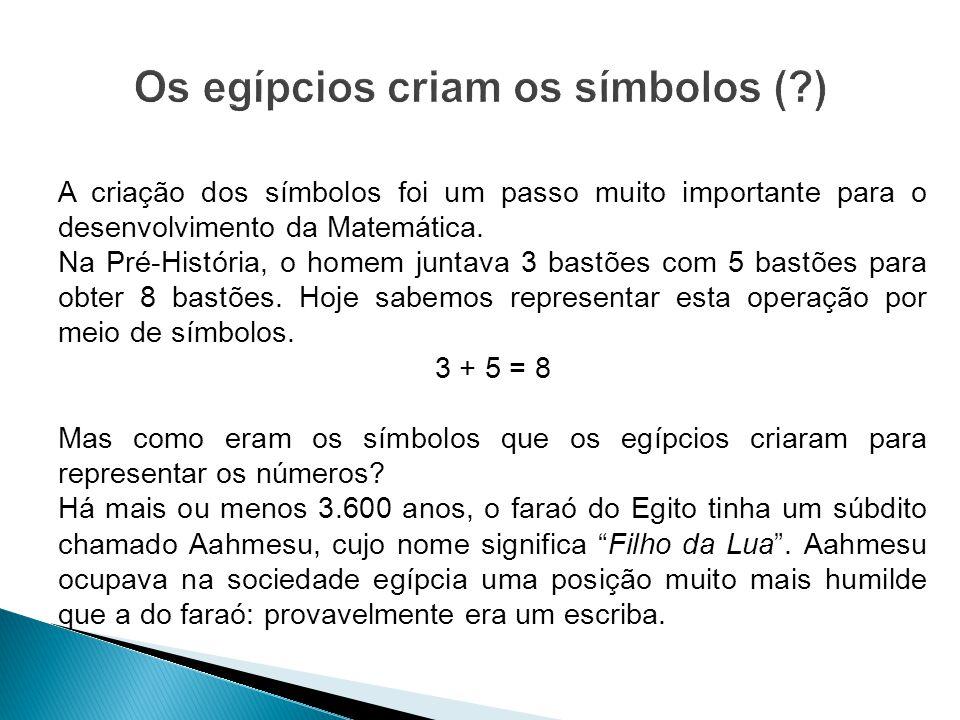 A criação dos símbolos foi um passo muito importante para o desenvolvimento da Matemática. Na Pré-História, o homem juntava 3 bastões com 5 bastões pa