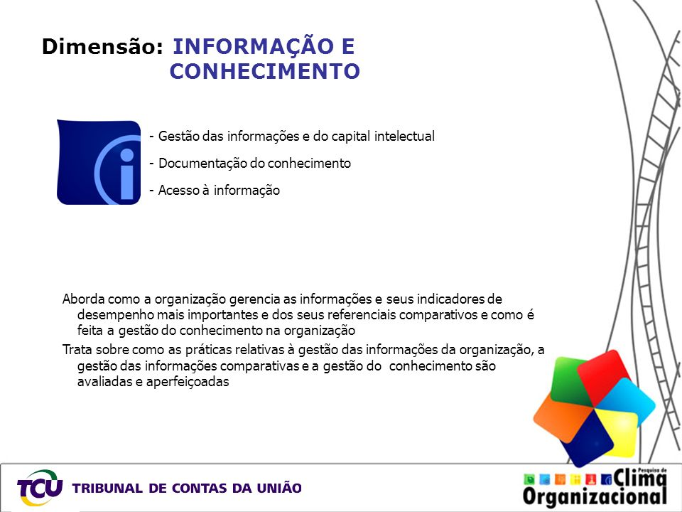 Dimensão: INFORMAÇÃO E CONHECIMENTO - Gestão das informações e do capital intelectual - Documentação do conhecimento - Acesso à informação Aborda como
