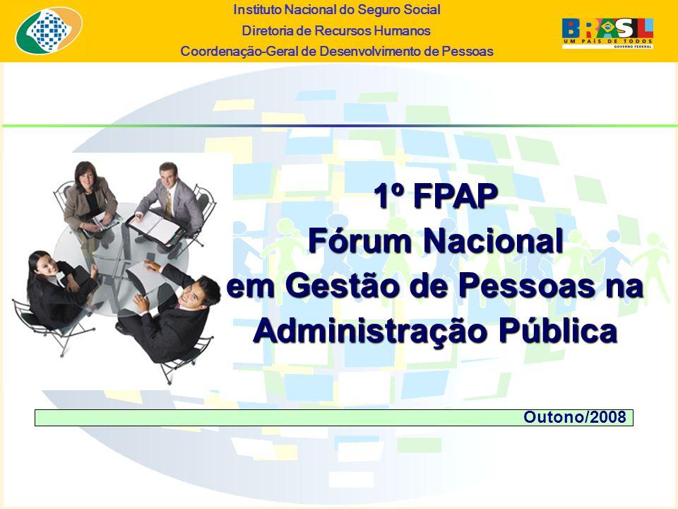 Instituto Nacional do Seguro Social Diretoria de Recursos Humanos Coordena ç ão-Geral de Desenvolvimento de Pessoas Outono/2008 1º FPAP Fórum Nacional