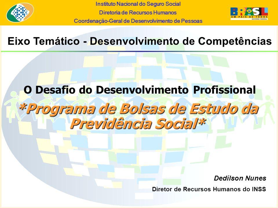 Instituto Nacional do Seguro Social Diretoria de Recursos Humanos Coordena ç ão-Geral de Desenvolvimento de Pessoas *Programa de Bolsas de Estudo da P
