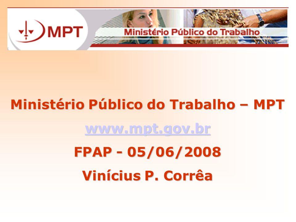 Ministério Público do Trabalho – MPT www.mpt.gov.br FPAP - 05/06/2008 Vinícius P. Corrêa