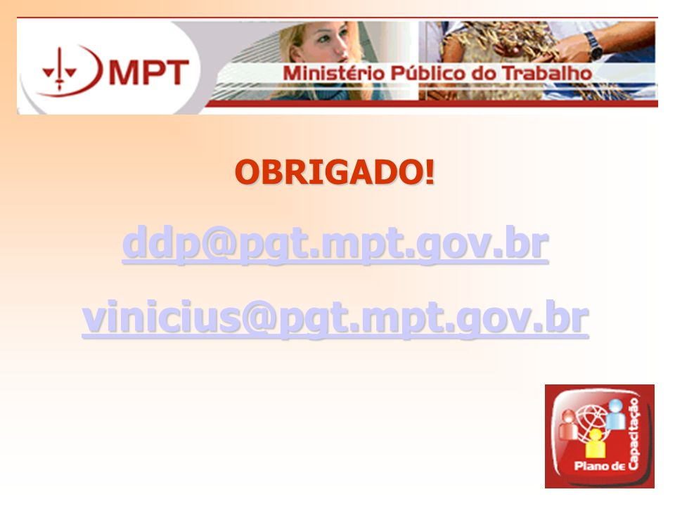 OBRIGADO! ddp@pgt.mpt.gov.br vinicius@pgt.mpt.gov.br