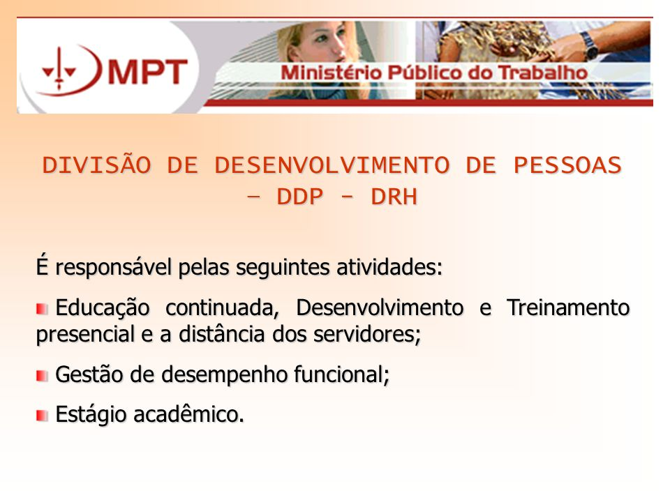 DIVISÃO DE DESENVOLVIMENTO DE PESSOAS – DDP - DRH É responsável pelas seguintes atividades: Educação continuada, Desenvolvimento e Treinamento presenc
