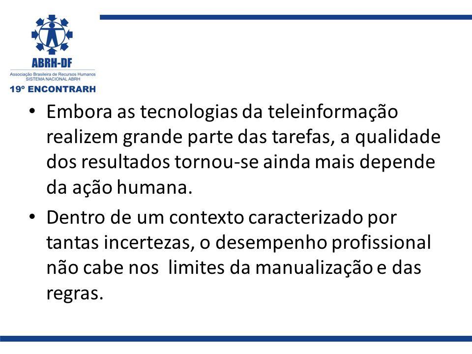 Embora as tecnologias da teleinformação realizem grande parte das tarefas, a qualidade dos resultados tornou-se ainda mais depende da ação humana.