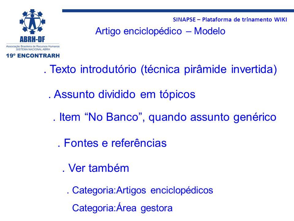 SINAPSE – Plataforma de trinamento WIKI Artigo enciclopédico – Modelo. Texto introdutório (técnica pirâmide invertida). Assunto dividido em tópicos. I