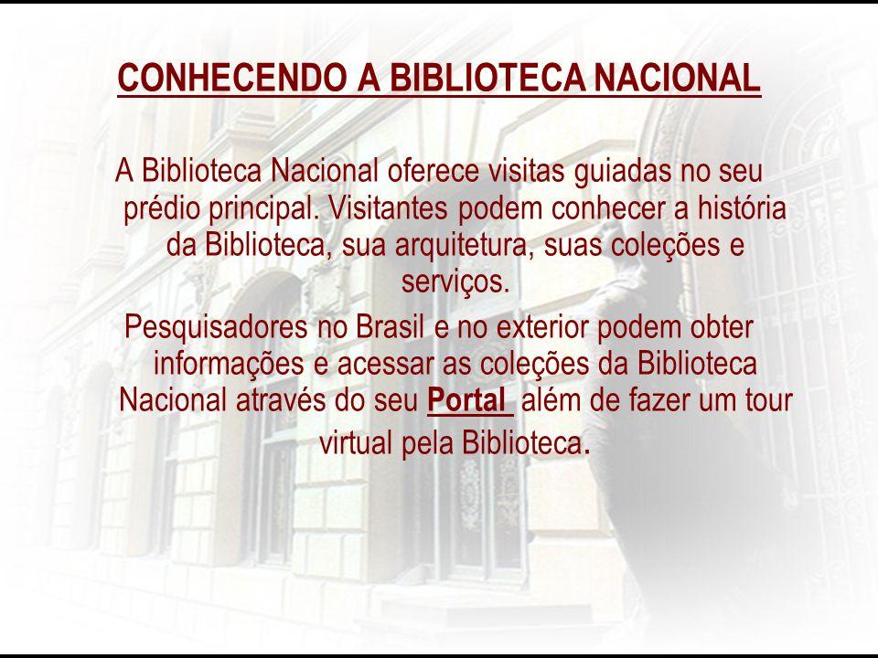 CONHECENDO A BIBLIOTECA NACIONAL A Biblioteca Nacional oferece visitas guiadas no seu prédio principal. Visitantes podem conhecer a história da Biblio