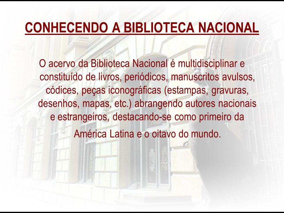 CONHECENDO A BIBLIOTECA NACIONAL O acervo da Biblioteca Nacional é multidisciplinar e constituído de livros, periódicos, manuscritos avulsos, códices,