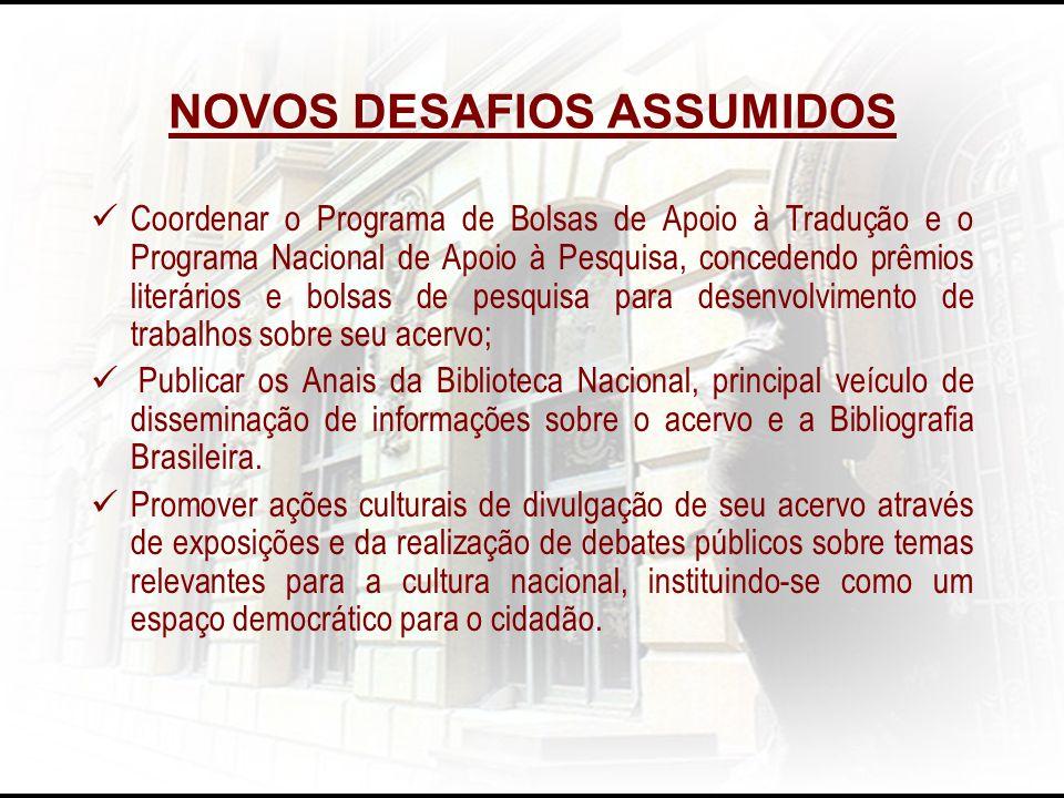 NOVOS DESAFIOS ASSUMIDOS Coordenar o Programa de Bolsas de Apoio à Tradução e o Programa Nacional de Apoio à Pesquisa, concedendo prêmios literários e