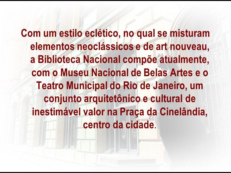 Com um estilo eclético, no qual se misturam elementos neoclássicos e de art nouveau, a Biblioteca Nacional compõe atualmente, com o Museu Nacional de
