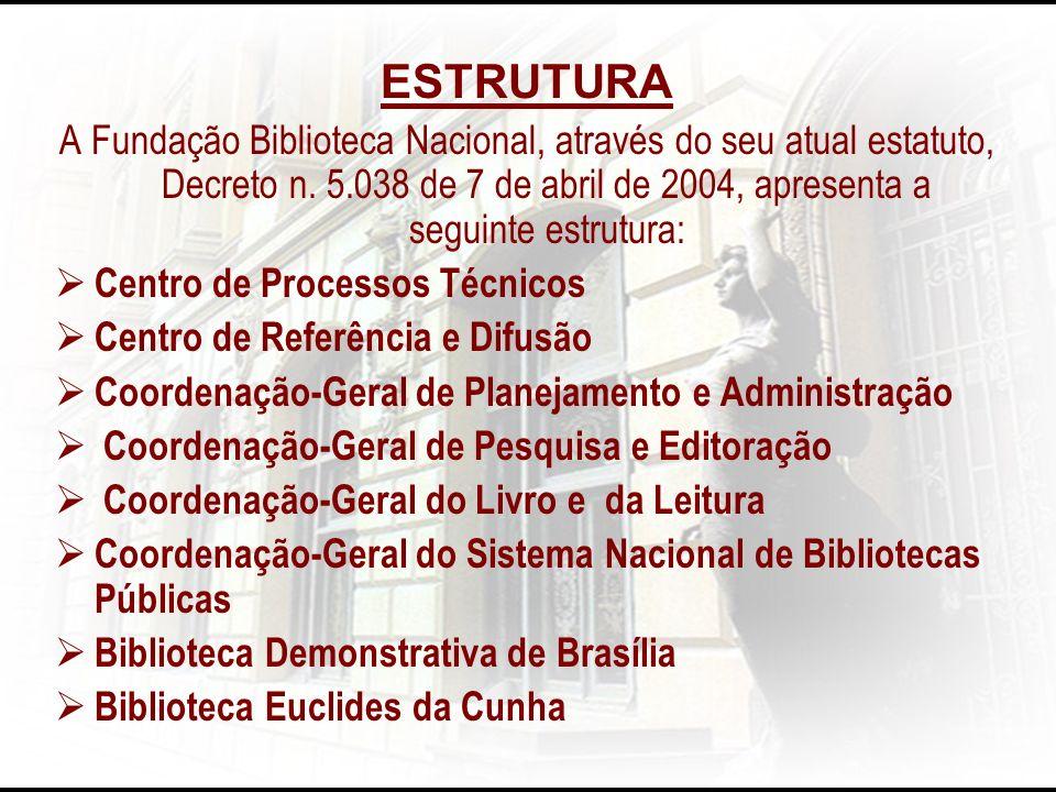 ESTRUTURA A Fundação Biblioteca Nacional, através do seu atual estatuto, Decreto n. 5.038 de 7 de abril de 2004, apresenta a seguinte estrutura: Centr