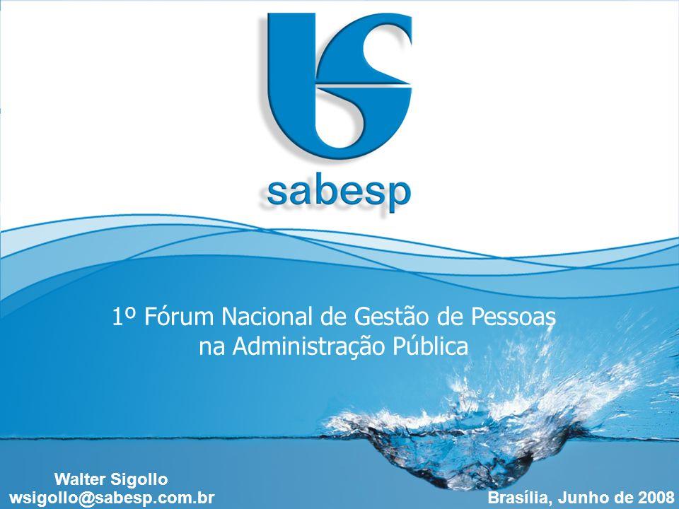 1 Brasília, Junho de 2008 1º Fórum Nacional de Gestão de Pessoas na Administração Pública Walter Sigollo wsigollo@sabesp.com.br