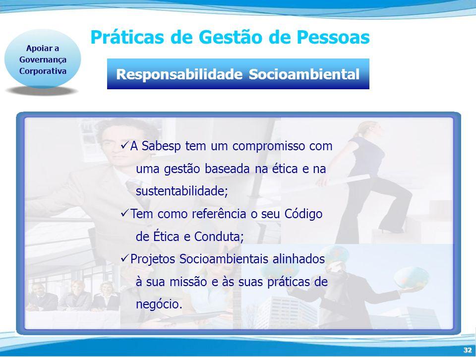 32 Apoiar a Governança Corporativa Práticas de Gestão de Pessoas Responsabilidade Socioambiental A Sabesp tem um compromisso com uma gestão baseada na