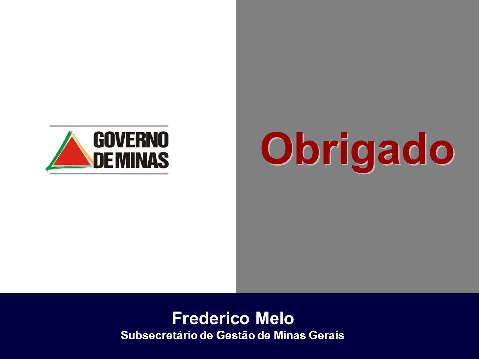 Obrigado Frederico Melo Subsecretário de Gestão de Minas Gerais