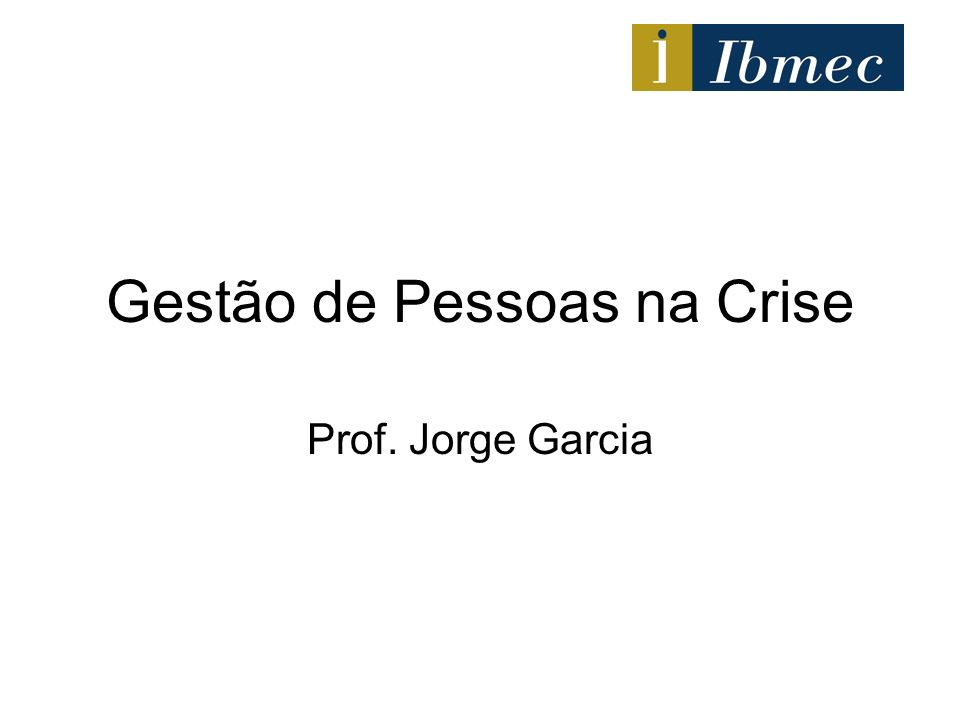 Gestão de Pessoas na Crise Prof. Jorge Garcia
