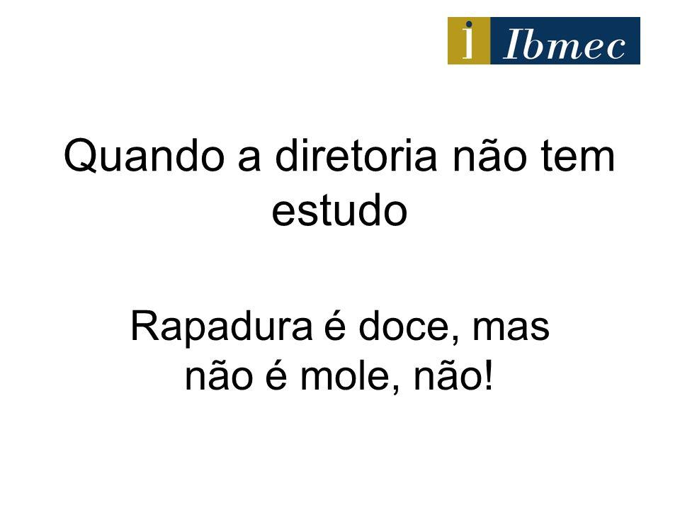 Quando a diretoria não tem estudo Rapadura é doce, mas não é mole, não!