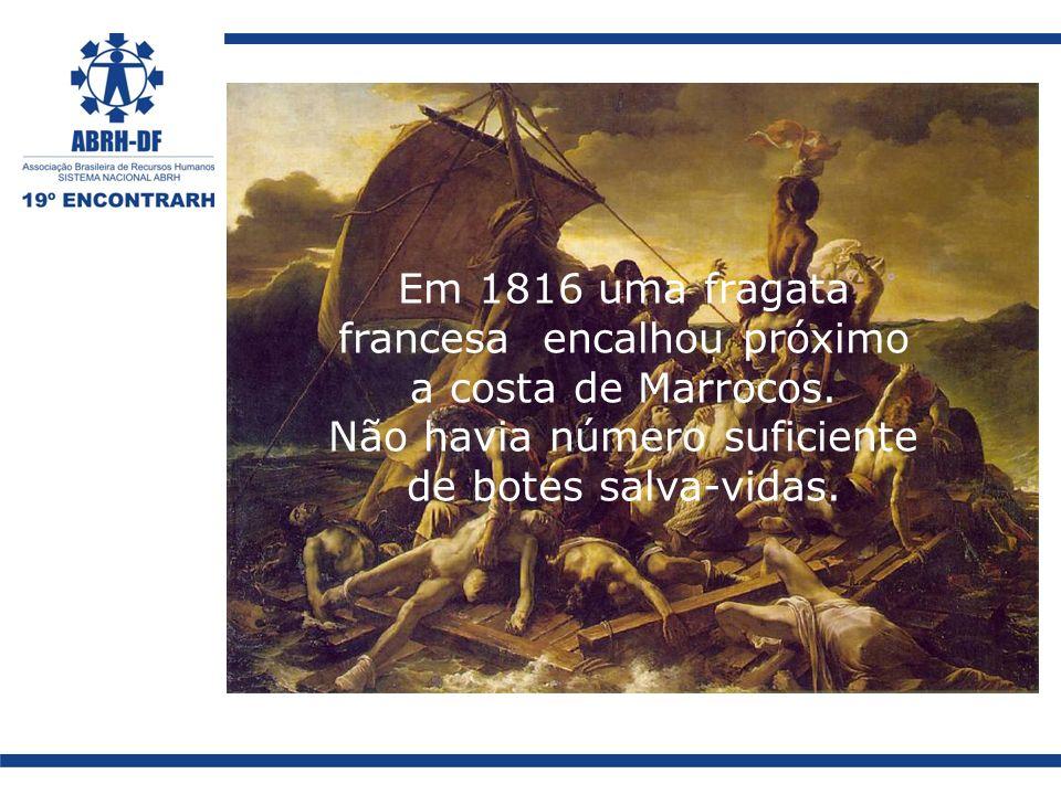 Em 1816 uma fragata francesa encalhou próximo a costa de Marrocos. Não havia número suficiente de botes salva-vidas.