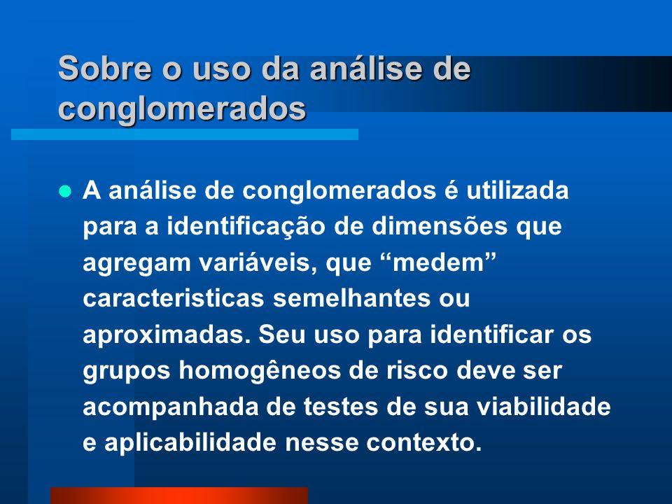 Sobre o uso da análise de conglomerados A análise de conglomerados é utilizada para a identificação de dimensões que agregam variáveis, que medem caracteristicas semelhantes ou aproximadas.