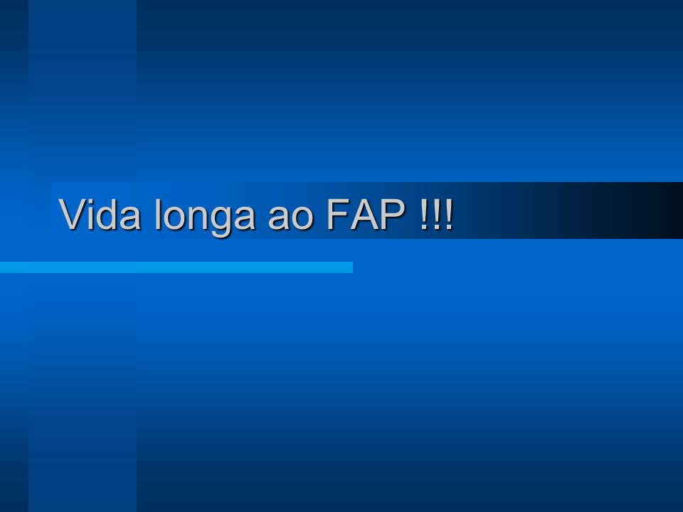 Vida longa ao FAP !!!