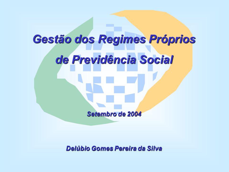 Gestão dos Regimes Próprios de Previdência Social Setembro de 2004 Delúbio Gomes Pereira da Silva