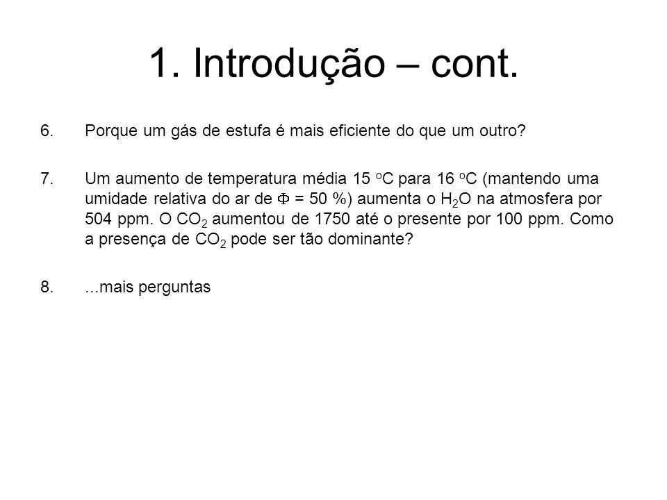 1. Introdução – cont. 6.Porque um gás de estufa é mais eficiente do que um outro? 7.Um aumento de temperatura média 15 o C para 16 o C (mantendo uma u
