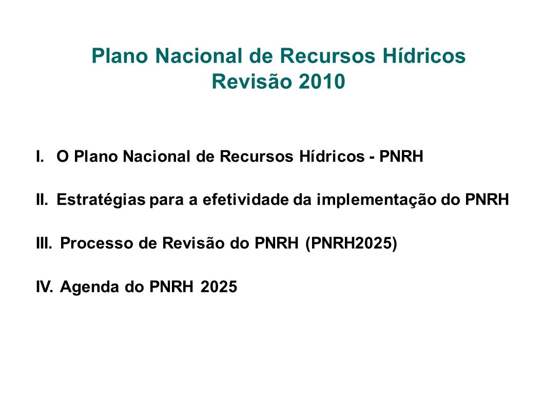 Plano Nacional de Recursos Hídricos Revisão 2010 I. O Plano Nacional de Recursos Hídricos - PNRH II. Estratégias para a efetividade da implementação d