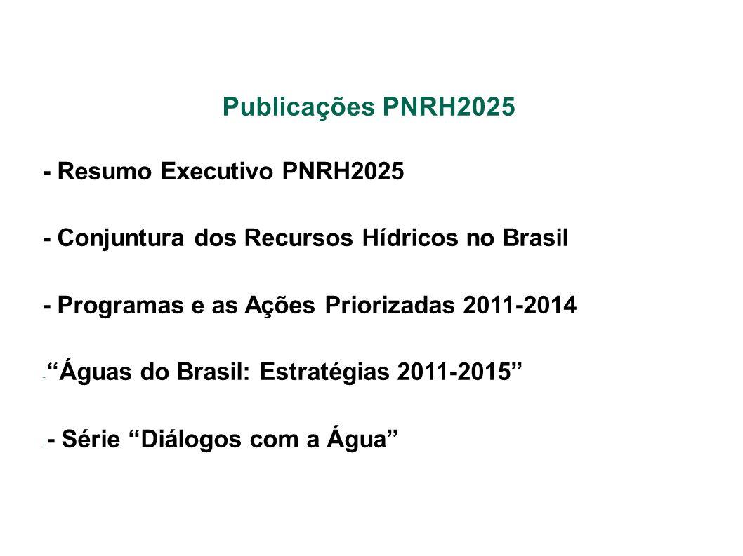 Publicações PNRH2025 - Resumo Executivo PNRH2025 - Conjuntura dos Recursos Hídricos no Brasil - Programas e as Ações Priorizadas 2011-2014 - Águas do