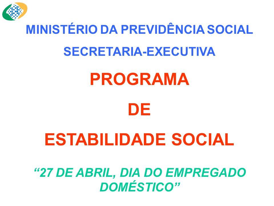 MINISTÉRIO DA PREVIDÊNCIA SOCIAL SECRETARIA-EXECUTIVA PROGRAMA DE ESTABILIDADE SOCIAL 27 DE ABRIL, DIA DO EMPREGADO DOMÉSTICO