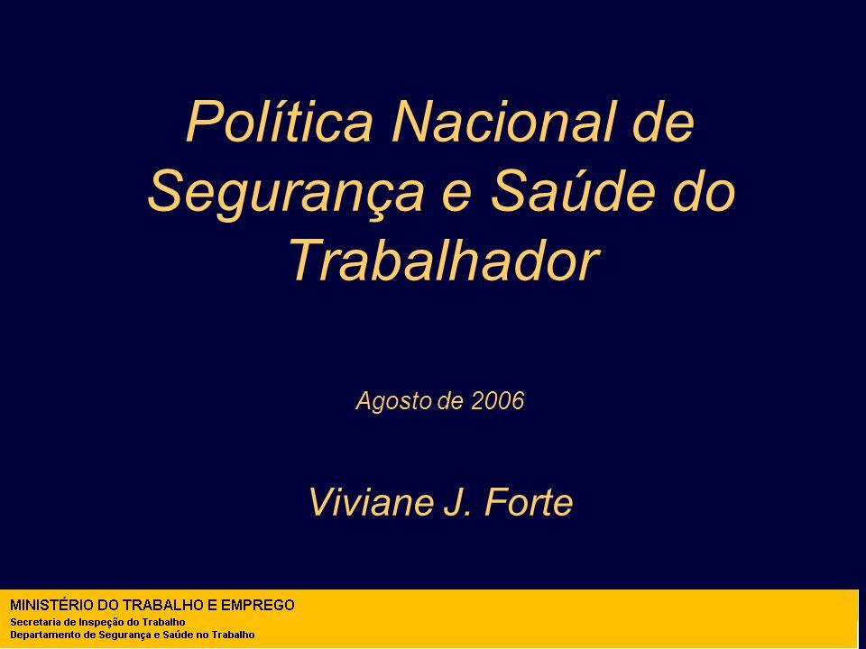Política Nacional de Segurança e Saúde do Trabalhador Agosto de 2006 Viviane J. Forte