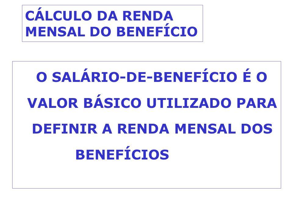CÁLCULO DA RENDA MENSAL DO BENEFÍCIO O SALÁRIO-DE-BENEFÍCIO É O VALOR BÁSICO UTILIZADO PARA DEFINIR A RENDA MENSAL DOS BENEFÍCIOS ESPECIAIS ;