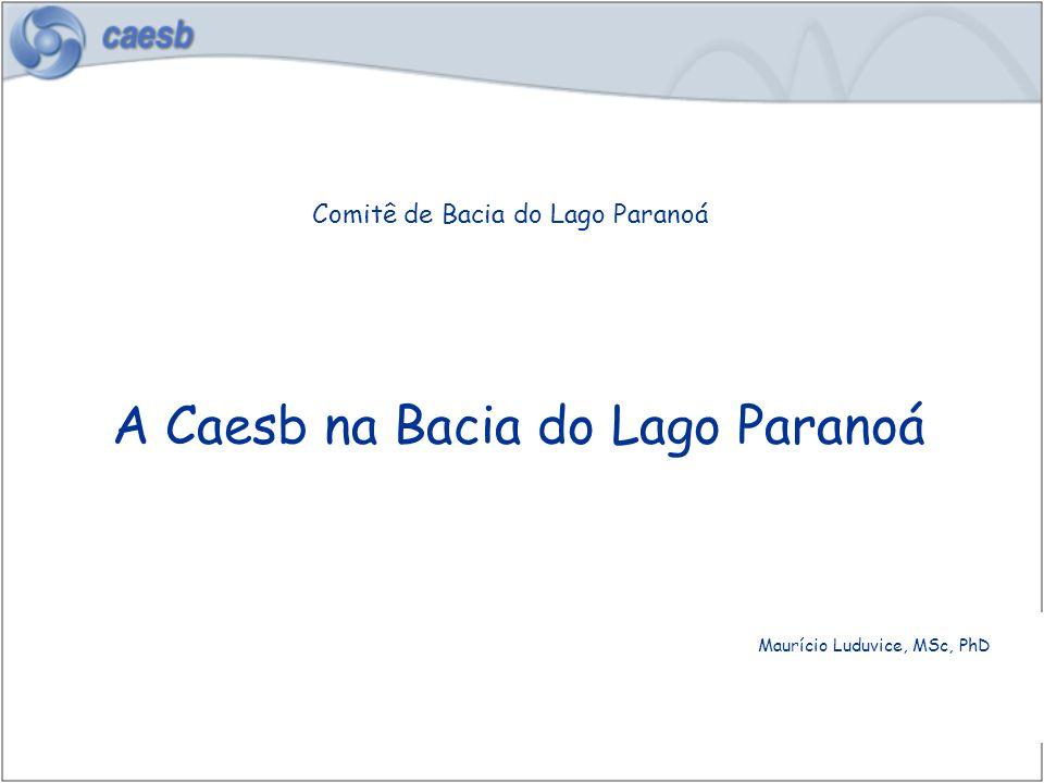 Comitê de Bacia do Lago Paranoá Maurício Luduvice, MSc, PhD A Caesb na Bacia do Lago Paranoá