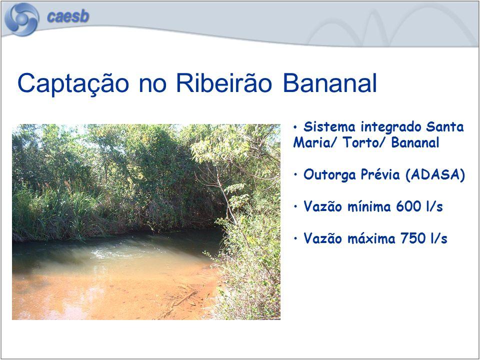 Sistema integrado Santa Maria/ Torto/ Bananal Outorga Prévia (ADASA) Vazão mínima 600 l/s Vazão máxima 750 l/s Captação no Ribeirão Bananal