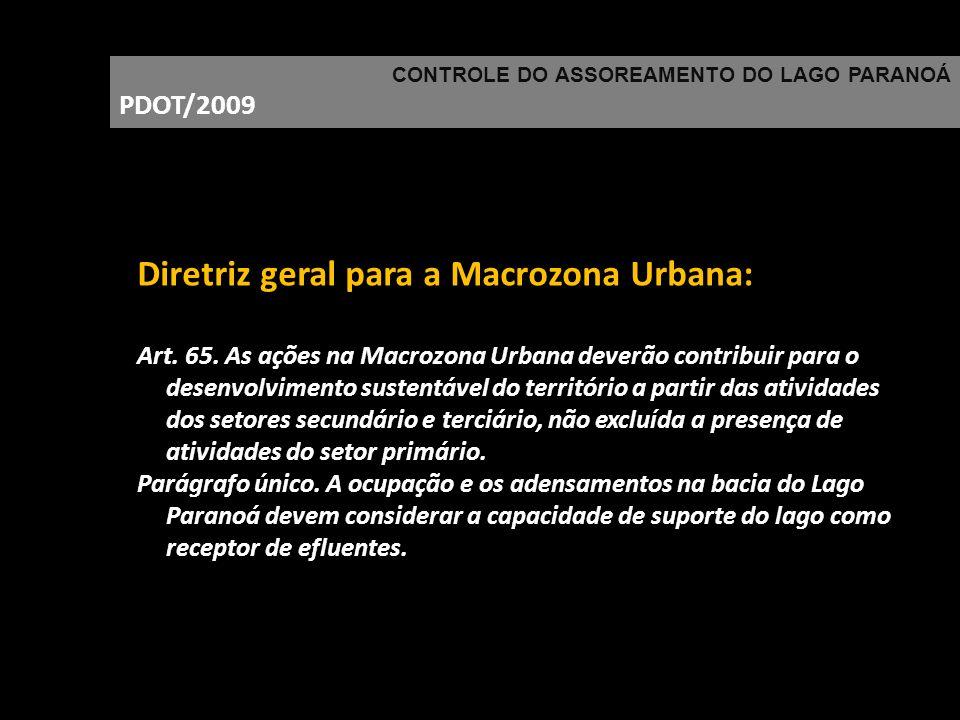 CONTROLE DO ASSOREAMENTO DO LAGO PARANOÁ PDOT/2009 Diretriz geral para a Macrozona Urbana: Art. 65. As ações na Macrozona Urbana deverão contribuir pa