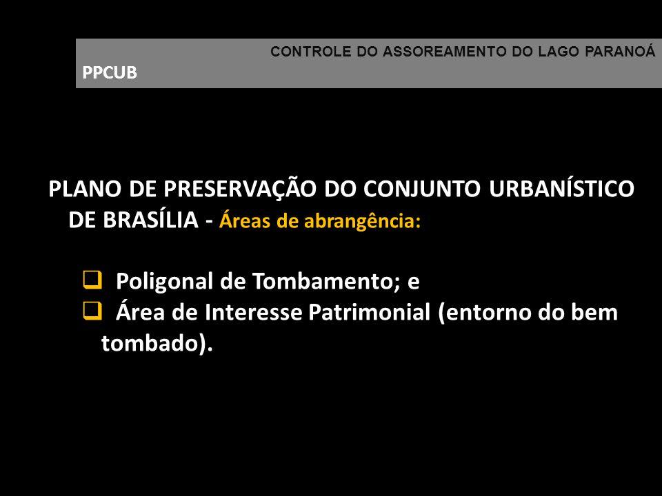 CONTROLE DO ASSOREAMENTO DO LAGO PARANOÁ PPCUB PLANO DE PRESERVAÇÃO DO CONJUNTO URBANÍSTICO DE BRASÍLIA - Áreas de abrangência: Poligonal de Tombament