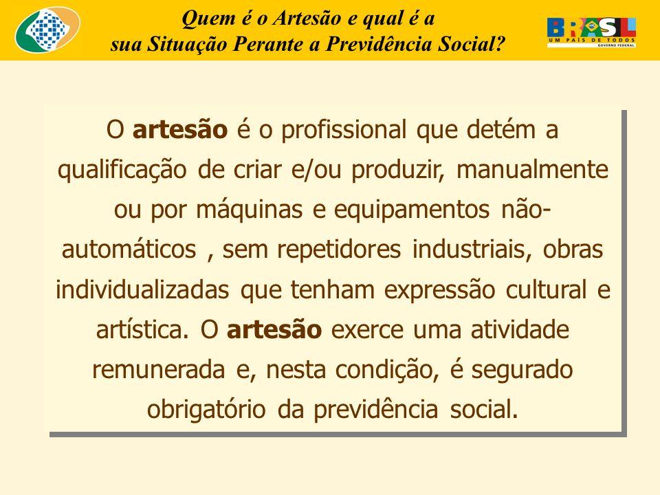 Quem é o Artesão e qual é a sua Situação Perante a Previdência Social? O artesão é o profissional que detém a qualificação de criar e/ou produzir, man