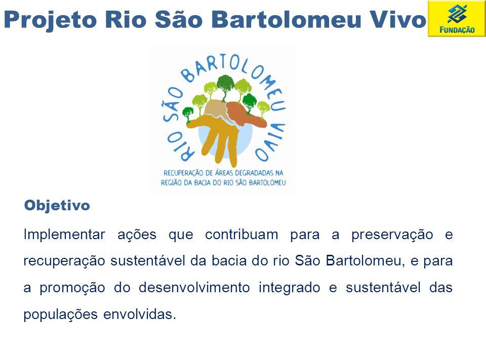 Projeto Rio São Bartolomeu Vivo Implementar ações que contribuam para a preservação e recuperação sustentável da bacia do rio São Bartolomeu, e para a