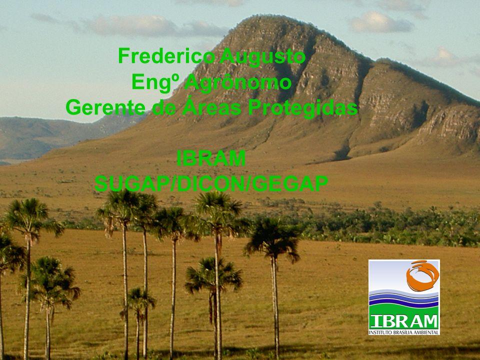 Frederico Augusto Engº Agrônomo Gerente de Áreas Protegidas IBRAM SUGAP/DICON/GEGAP