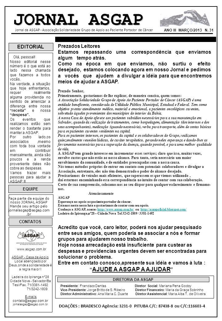 EDITORIAL EQUIPE Faça parte da equipe do nosso JORNAL ASGAP Mande seu artigo pelo jornalasgap@asgap.com.br CONTATOS www.asgap.com.br ASGAP - Casa de A