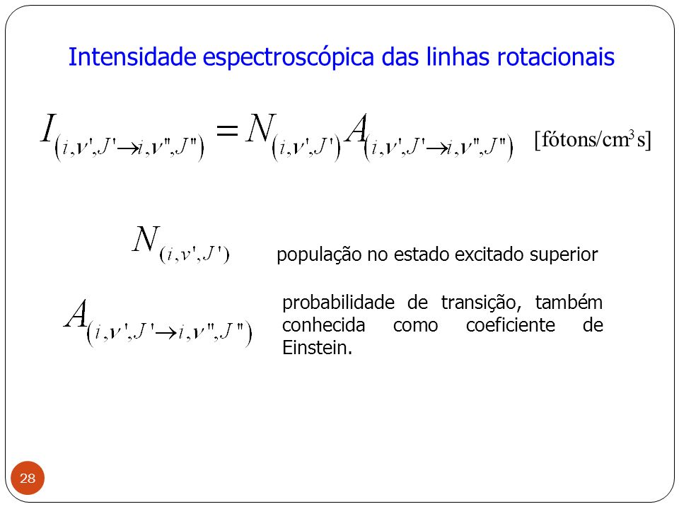 Intensidade espectroscópica das linhas rotacionais população no estado excitado superior probabilidade de transição, também conhecida como coeficiente de Einstein.