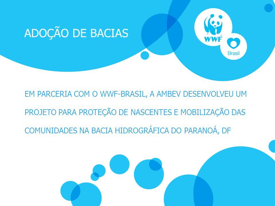 ADOÇÃO DE BACIAS EM PARCERIA COM O WWF-BRASIL, A AMBEV DESENVOLVEU UM PROJETO PARA PROTEÇÃO DE NASCENTES E MOBILIZAÇÃO DAS COMUNIDADES NA BACIA HIDROG