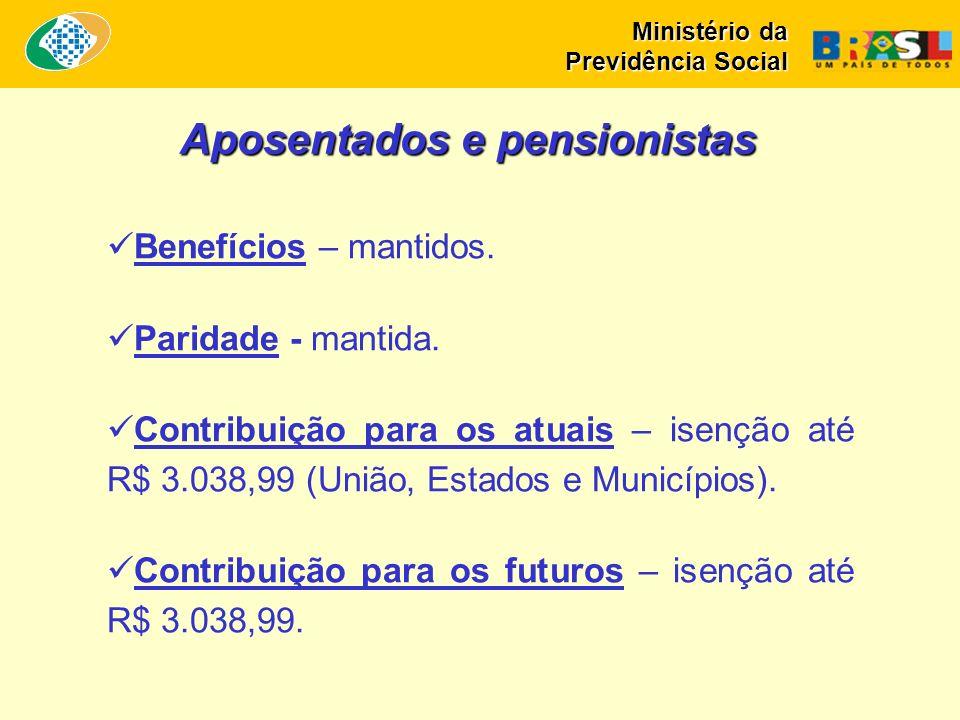 Benefícios – mantidos. Paridade - mantida. Contribuição para os atuais – isenção até R$ 3.038,99 (União, Estados e Municípios). Contribuição para os f