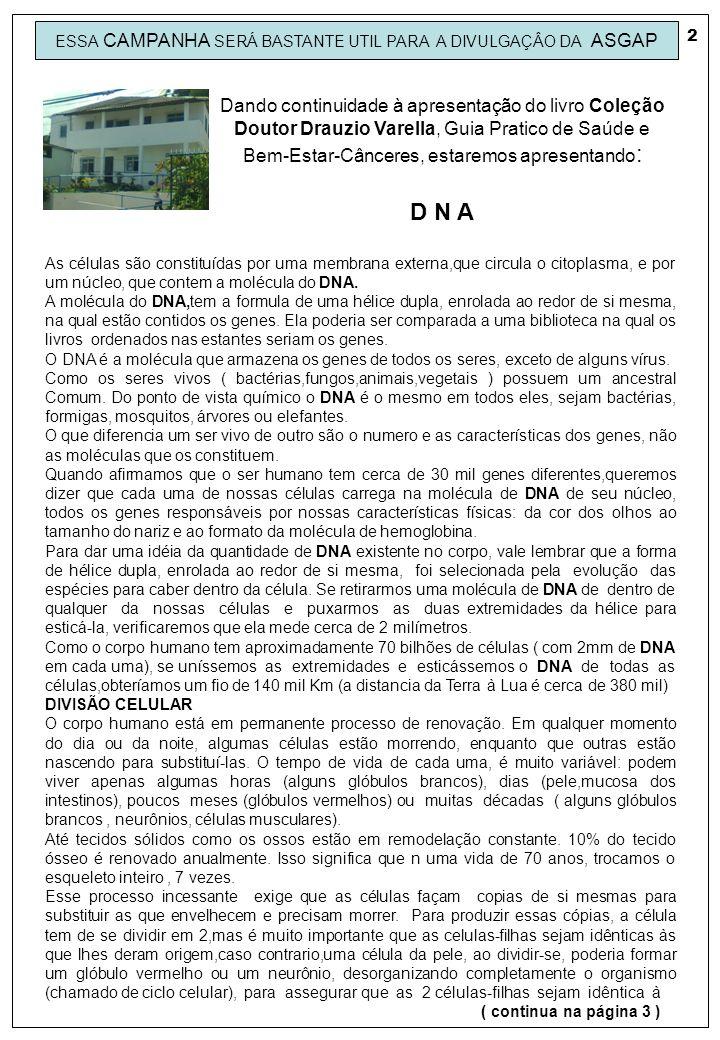 ESSA CAMPANHA SERÁ BASTANTE UTIL PARA A DIVULGAÇÂO DA ASGAP Dando continuidade à apresentação do livro Coleção Doutor Drauzio Varella, Guia Pratico de